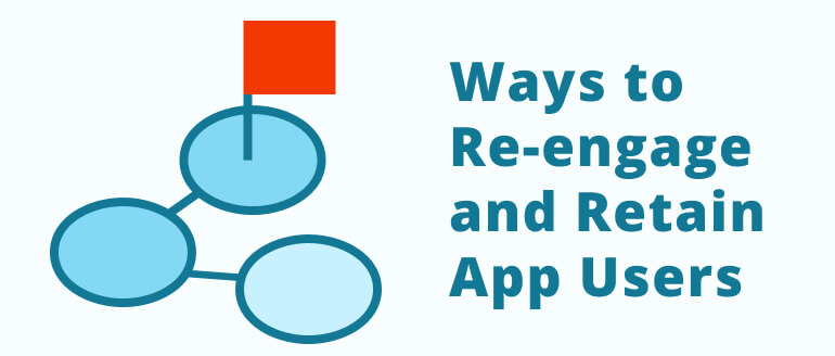 Ways tore-engage and retain users